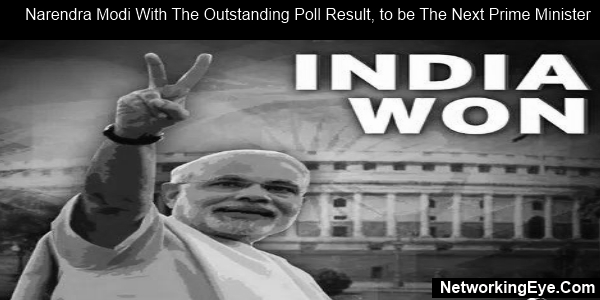 Narendra Modi with the outstanding poll result, to be the next Prime Minister