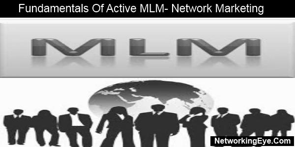 Fundamentals Of Active MLM-Network Marketing