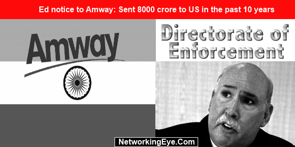 Ed notice to Amway Sent 8000 crore to US in the past 10 years