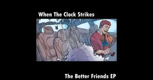WhenTheClockStrikes – The Better Friends EP