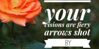 Your Visions Are Fiery Arrows – Feel It Real