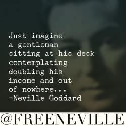 Splendiferous Feel It Neville Goddard Quotes What We Do Shadows Vladislav Quotes What We Do Shadows Quotes Beast Better Than Doubling Your Income
