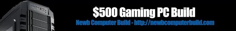 $500 Gaming PC Build - Newb Computer Build