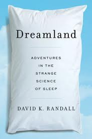 'Dreamland: Adventures in the Strange Science of Sleep' by David K. Randall