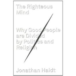 'The Righteous Mind: Why Good People Are Divided by Politics and Religion' by Jonathan Haidt