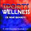 CR News Reports© - SPORTS & WELLNESS - Sickness Or Wellness - Your Choice