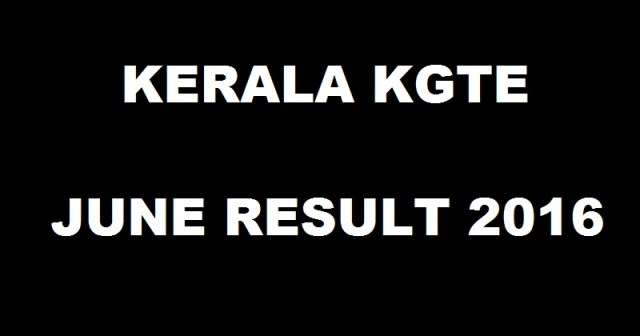 Kerala KGTE June 2016 Results