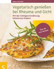 Sonja Carlsson: Vegetarisch genießen bei Rheuma und Gicht. © Schlütersche Verlagsgesellschaft Hannover