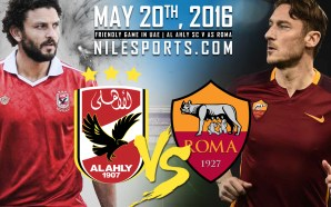 Al Ahly will Face AS Roma MAY 20th in UAE…