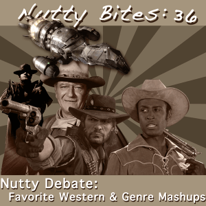 Nutty Bites 36 - Nutty Debate: Favorite Western &amp; Genre Mashup