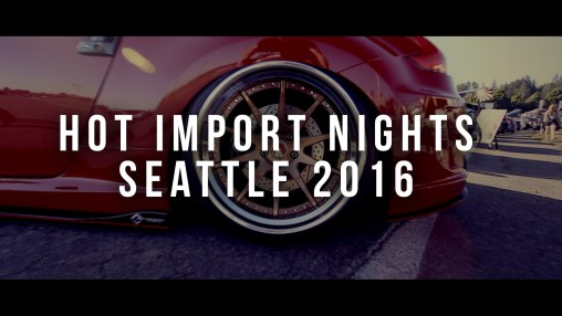 Hot Import Nights 2016 Seattle – Cultivated Alliance Coverage