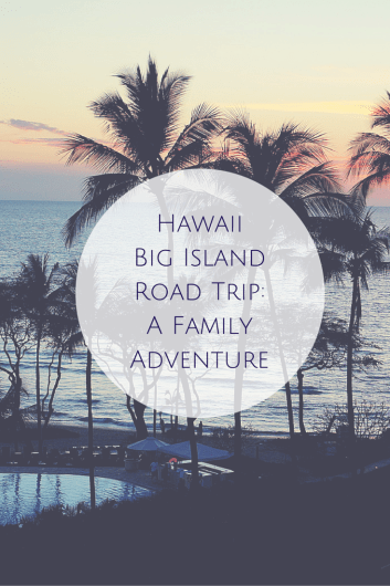 Hawaii Big Island Road Trip: A Family Adventure