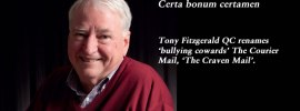 Certa bonum certamen: Tony Fitzgerald renames 'bullying cowards' @couriermail the 'Craven Mail' #qldpol