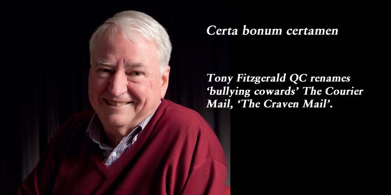Certa bonum certamen: Tony Fitzgerald renames 'bullying cowards' @couriermail the 'Craven Mail' #qldpol