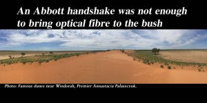 An Abbott handshake was not enough to bring optical fibre to the bush.