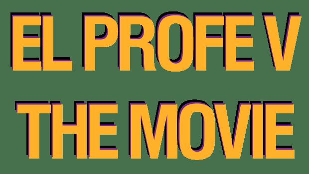 El Profe V: The movie - No Mas Palidas