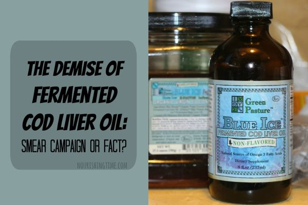 The Demise of Fermented Cod Liver Oil: Smear Campaign or Fact?