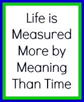 Life's Measurement Is Meaninng Not Time