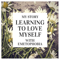 Learning to Love Myself - My Story with Emetophobia