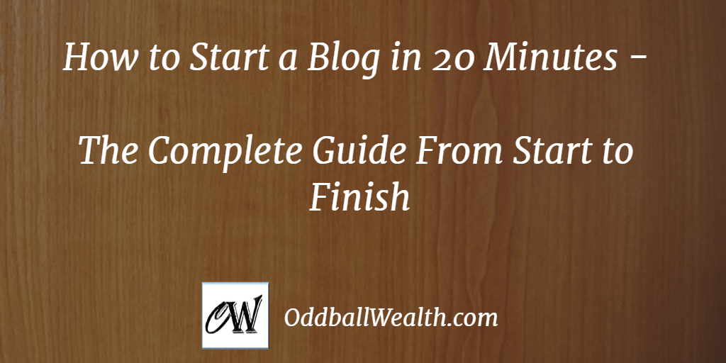 How to Start a Blog in 20 Minutes - The Complete Guide From Start to Finish