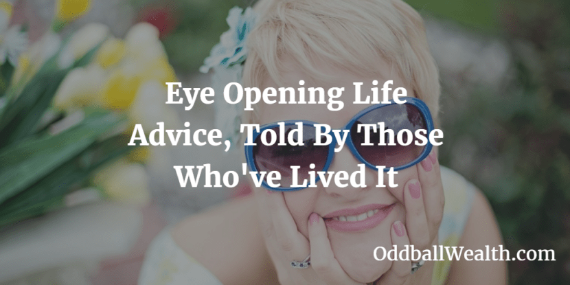Eye Opening Life Advice, Told By Those Who've Lived It