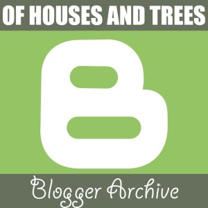 Of House and Trees Blogger Archive