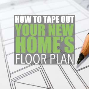 How to Tape Out Your New Home's Floor Plan