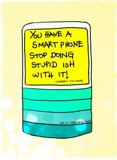 You Have A Smart Phone Stop Doing Stupid Ish With It