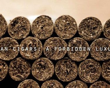 Cuban Cigars: A Forbidden Luxury