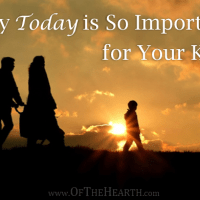 Why Today is So Important for Your Kids