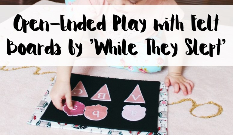 Open-Ended Play with Felt Boards by 'While They Slept'