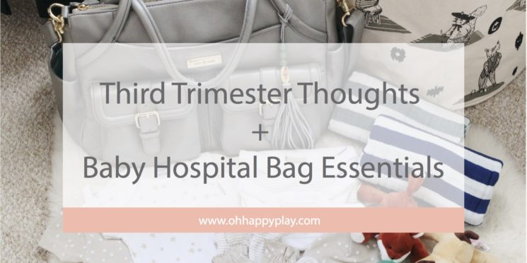 Third Trimester Thoughts + Baby Hospital Bag Essentials