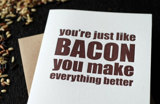 Richie Designs Bacon Makes Everything Better Card 550x360 You Make Everything Better Letterpress Print