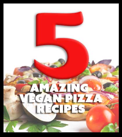 5 Amazing Vegan Pizza Recipes