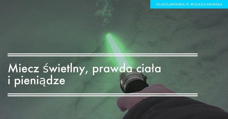 Miecz świetlny, prawda ciała i pieniadze | wpis na blogu OlaZulawinska.pl