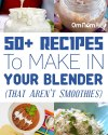 50+-Recipes-To-Make-In-Your-Blender-That-Aren't-Smoothies-2@OmNomAlly