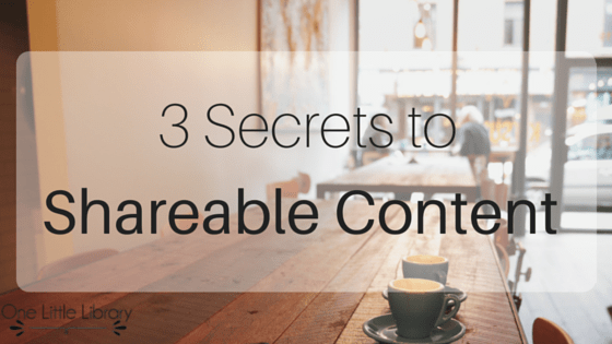 3 Secrets to Shareable Content