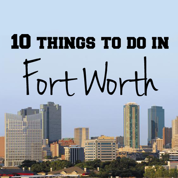 10 things to do in Fort Worth