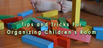 Tips and Tricks For Organizing Children's Room