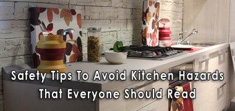 Safety Tips To Avoid Common Kitchen Hazards That Everyone Should Read