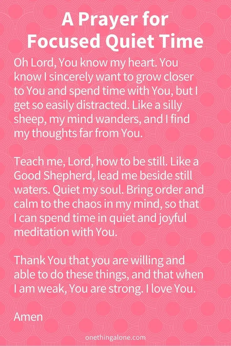 A prayer for focused quiet time--I'm printing this out for when my mind wanders and I'm get easily distracted