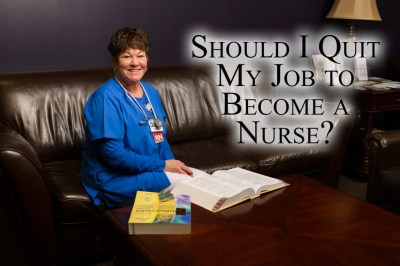 Should I quit my job to become a nurse?