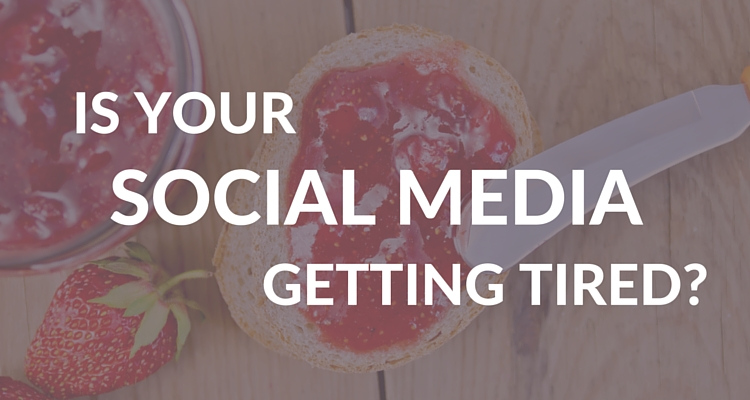 Is Your Social Media Getting Tired?