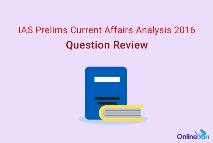 IAS Prelims Current Affairs Analysis 2016: Question Review