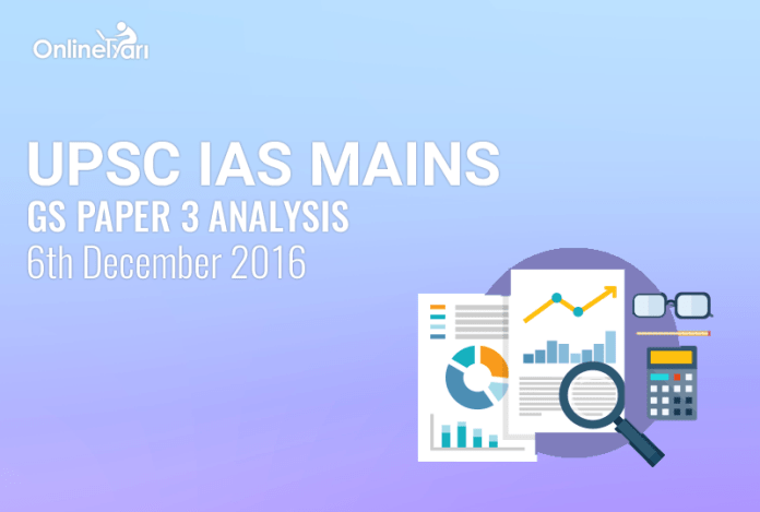 UPSC IAS Mains GS Paper 3 Analysis: 6th December 2016