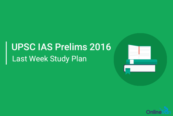 Last Week Study Plan for UPSC Civil Services Prelims 2016