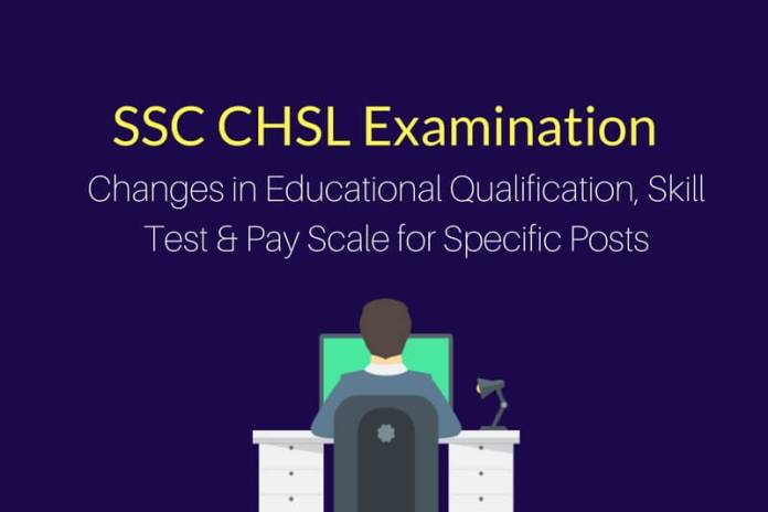 SSC CHSL Changes in Educational Qualification, Pay Scale, Skill Test