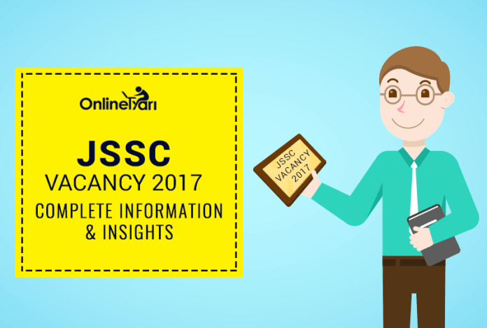 JSSC Vacancy 2017: Complete Information & Insights