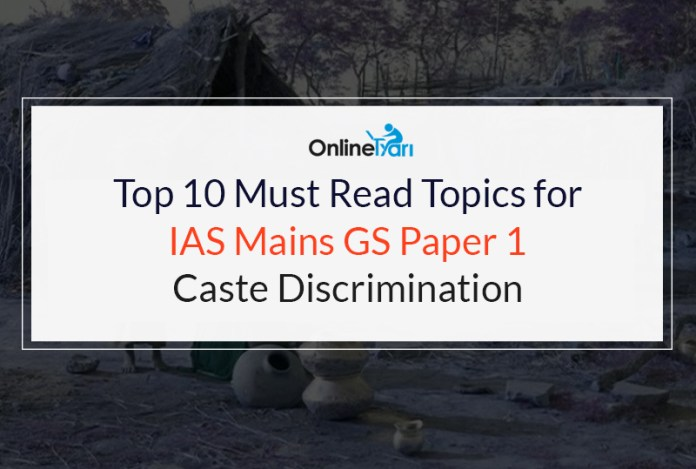 Top 10 Must Read Topics for IAS Mains GS Paper 1 | Caste Discrimination