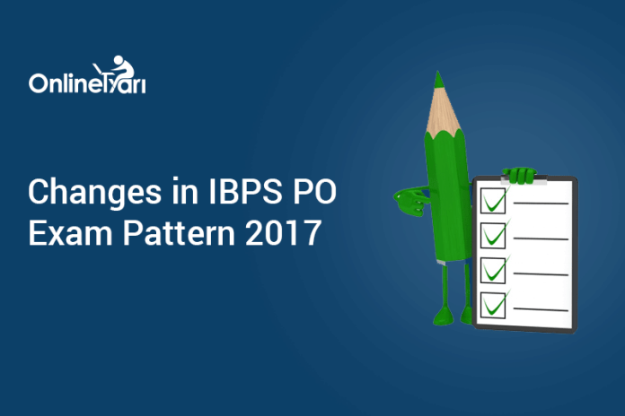 Changes in IBPS PO Exam Pattern 2017